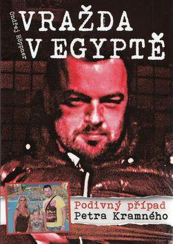 Ondřej Höppner: Vražda v Egyptě: Podivný případ Petra Kramného cena od 49 Kč