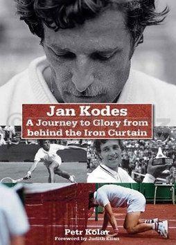 Petr Kolář: Jan Kodeš - A Journey to Glory from behind the Iron Curtain cena od 539 Kč