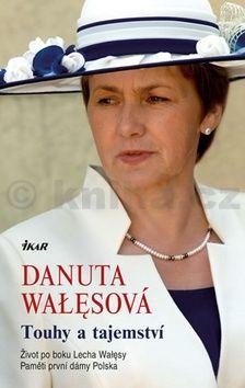 Danuta Wałęsová: Touhy a tajemství - Život po boku Lecha Walesy; Paměti první dámy Polska cena od 239 Kč