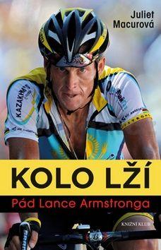 Juliet Macurová: Kolo lží: Pád Lance Armstronga cena od 300 Kč