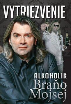 Mojsej Braňo: Vytriezvenie - Alkoholik Braňo Mojsej cena od 197 Kč
