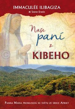 Immaculée Ilibagiza: Naše paní z Kibeho - Panna Maria promlouvá ke světu cena od 98 Kč