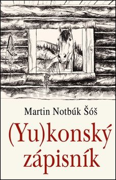 Martin Notbúk Šóš: (Yu)konský zápisník cena od 181 Kč