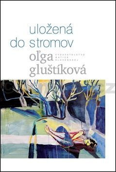 Oľga Gluštíková: Uložená do stromov cena od 156 Kč