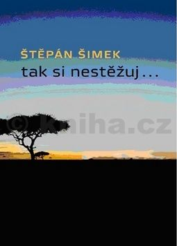 Šimek Štěpán: Tak si nestěžuj... cena od 155 Kč