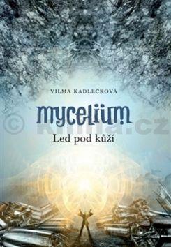 Vilma Kadlečková: Mycelium Led pod kůží cena od 248 Kč