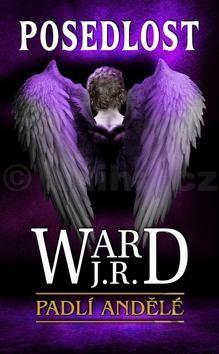J.R. Ward: Padlí andělé 5 - Posedlost cena od 249 Kč