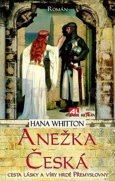 Hana Parkánová-Whitton: Anežka Česká cena od 188 Kč