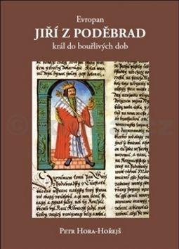 Petr Hora Hořejš: Evropan Jiří z Poděbrad cena od 177 Kč