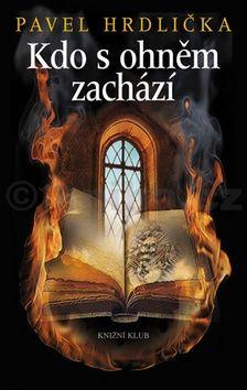 Pavel Hrdlička: Kdo s ohněm zachází cena od 173 Kč