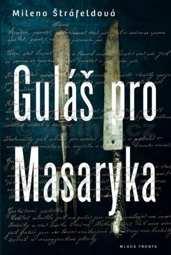 Milena Štráfeldová: Guláš pro Masaryka cena od 239 Kč