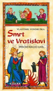Vlastimil Vondruška: Smrt ve Vratislavi - Hříšní lidé Království českého cena od 239 Kč