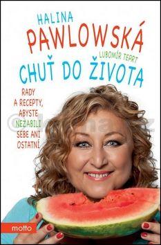 Lubomír Teprt, Halina Pawlowská: Chuť do života. Rady a recepty, abyste nezabili sebe ani ostatní cena od 186 Kč