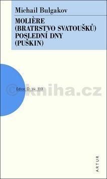 Michail Afanasjevič Bulgakov: Moliere (Bratrstvo svatoušků), Poelsední dny (Puškin) cena od 59 Kč
