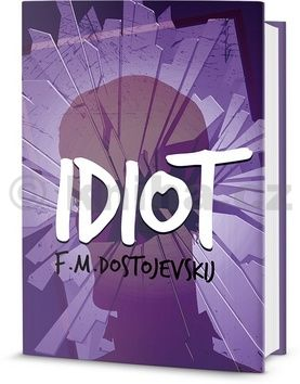 Fjodor Michajlovič Dostojevskij: Idiot cena od 247 Kč