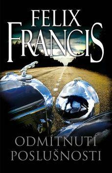Felix Francis: Odmítnutí poslušnosti cena od 119 Kč