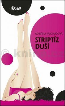 Adriana Macháčová: Striptíz duší cena od 171 Kč