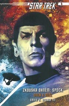 George R. David: Star Trek - Zkouška ohněm: Spock - Oheň a růže cena od 180 Kč