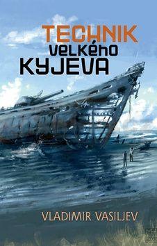 Vladimir Vasiljev: Technik Velkého Kyjeva cena od 135 Kč
