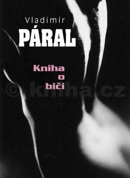 Vladimír Páral: Kniha o biči cena od 167 Kč