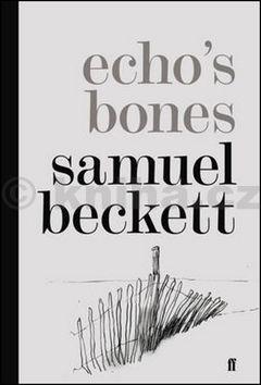 Samuel Beckett: Echo\'s Bones cena od 75 Kč