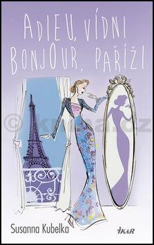 Susanna Kubelka: Adieu, Vídni – Bonjour, Paříži cena od 239 Kč