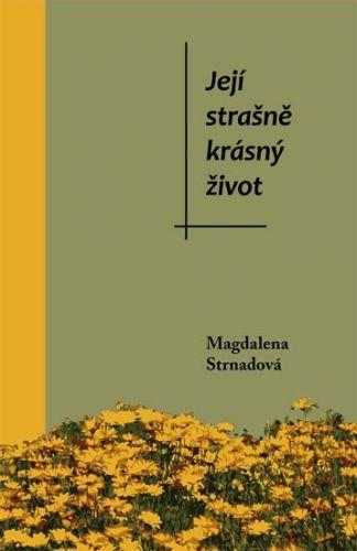 Magdalena Strnadová: Její strašně krásný život cena od 181 Kč