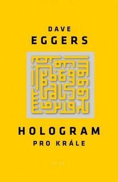 Dave Eggers: Hologram pro krále cena od 203 Kč
