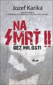 Jozef Karika: Na smrť II cena od 256 Kč