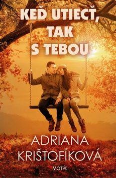Adriana Krištofíková: Keď utiecť, tak s tebou cena od 191 Kč