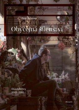 Petr Zelenka, Lenka Jungmannová: Obyčejná šílenství - Divadelní hry 2001–2012 cena od 218 Kč