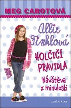 Meg Cabot: Holčičí pravidla 6: Allie Finklová - Návštěva z minulosti cena od 203 Kč