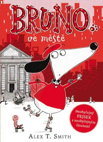 Alex T. Smith: Bruno ve městě cena od 143 Kč