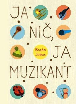 Branislav Jobus: Ja nič, ja muzikant cena od 287 Kč