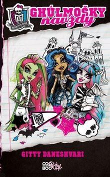 Gitty Daneshvari: Monster High - Ghúlmošky navždy cena od 135 Kč