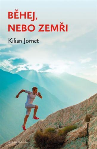 Kilian Jornet: Běhej, nebo zemři - Tajemství nejrychlejších běžců světa cena od 187 Kč