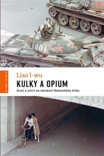 Liao I-wu: Kulky a opium - Život a smrt na náměstí Nebeského klidu cena od 194 Kč