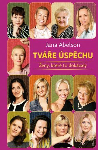 Abelson Jana: Tváře úspěchu - Ženy, které to dokázaly cena od 142 Kč