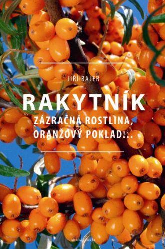 Jiří Bajer: Rakytník - Zázračná rostlina, oranžový poklad… cena od 187 Kč