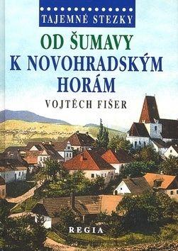 Vojtěch Fišer: Tajemné stezky - Od Šumavy k Novohradský cena od 173 Kč