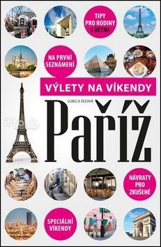 Ľubica Šedivá: Paříž - Výlety na víkendy cena od 189 Kč