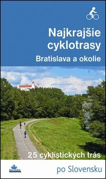 Daniel Kollár, František Turanský: Najkrajšie cyklotrasy Bratislava a okolie cena od 176 Kč