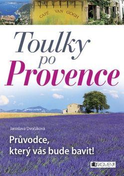 Dvořáková Jaroslava: Toulky po Provence - Průvodce, který vás bude bavit! cena od 164 Kč