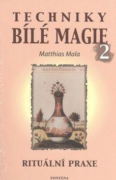 Matthias Mala: Techniky bílé magie 2 cena od 135 Kč