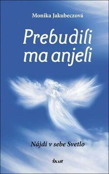 Monika Jakubeczová: Prebudili ma anjeli cena od 192 Kč
