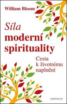 William Bloom: Síla moderní spirituality. Cesta k životnímu naplnění cena od 236 Kč