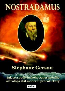 Gerson Stéphane: Nostradamus - Jak se z podivínského renesančního astrologa stal moderní prorok zkázy cena od 197 Kč