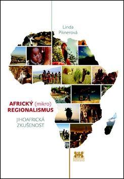 Linda Piknerová: Africký (mikro) regionalismus - Jihoafrická zkušenost cena od 37 Kč