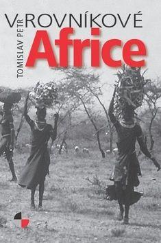 Tomislav Petr: V rovníkové Africe cena od 140 Kč