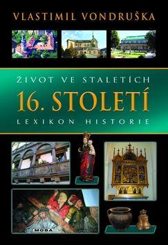 Vlastimil Vondruška: Život ve staletích - 16.století - Lexikon historie cena od 319 Kč